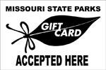 Missouri State Parks Gift Card Accepted Here sign